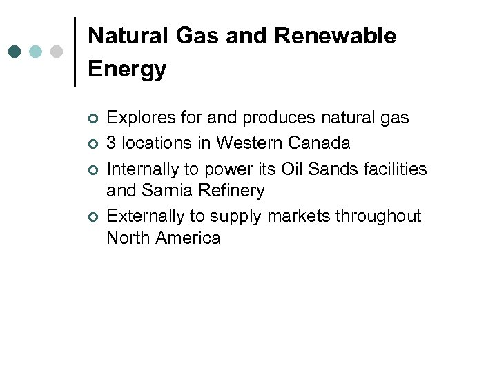 Natural Gas and Renewable Energy ¢ ¢ Explores for and produces natural gas 3