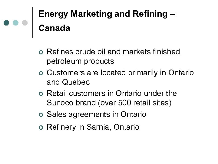 Energy Marketing and Refining – Canada ¢ Refines crude oil and markets finished petroleum