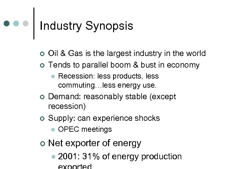 Industry Synopsis ¢ ¢ Oil & Gas is the largest industry in the world