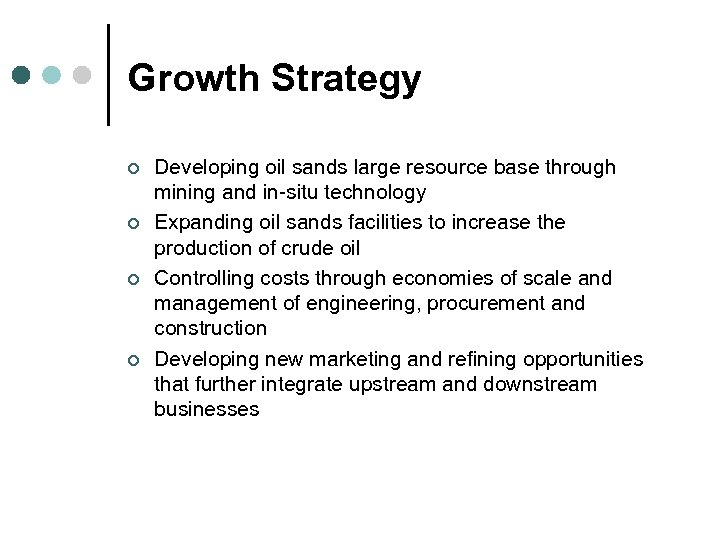 Growth Strategy ¢ ¢ Developing oil sands large resource base through mining and in-situ