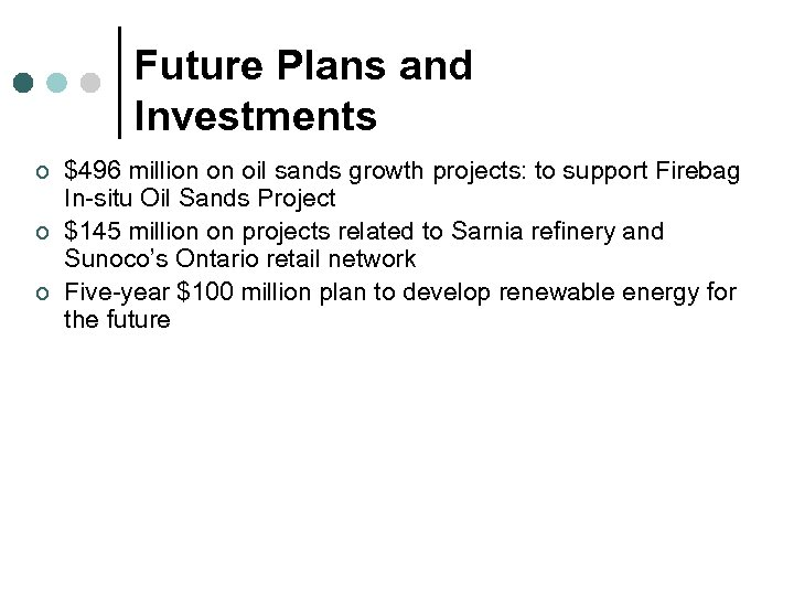 Future Plans and Investments ¢ ¢ ¢ $496 million on oil sands growth projects: