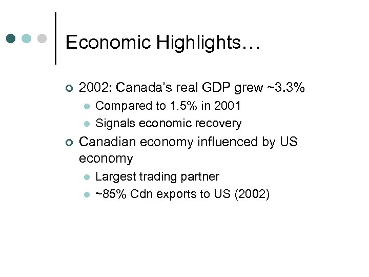 Economic Highlights… ¢ 2002: Canada's real GDP grew ~3. 3% l l ¢ Compared