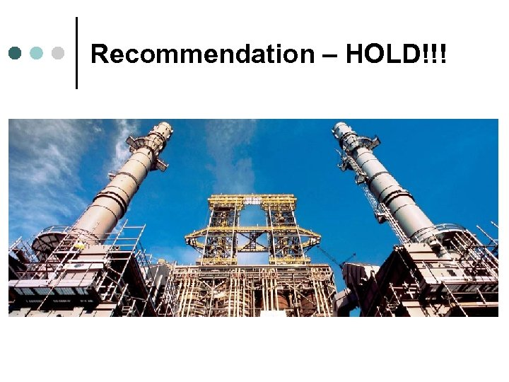 Recommendation – HOLD!!!