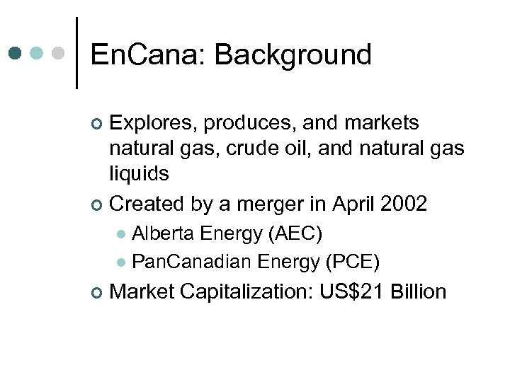 En. Cana: Background Explores, produces, and markets natural gas, crude oil, and natural gas
