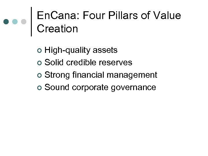 En. Cana: Four Pillars of Value Creation High-quality assets ¢ Solid credible reserves ¢