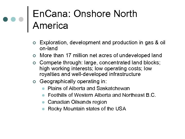 En. Cana: Onshore North America ¢ ¢ Exploration, development and production in gas &