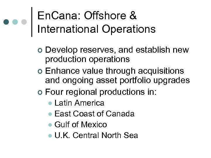 En. Cana: Offshore & International Operations Develop reserves, and establish new production operations ¢