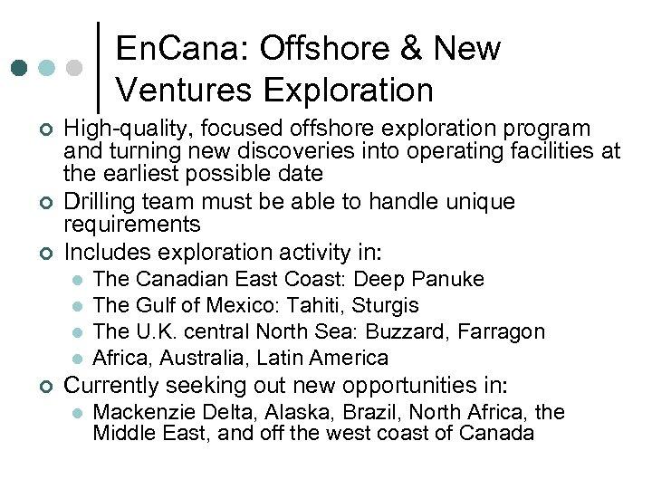 En. Cana: Offshore & New Ventures Exploration ¢ ¢ ¢ High-quality, focused offshore exploration