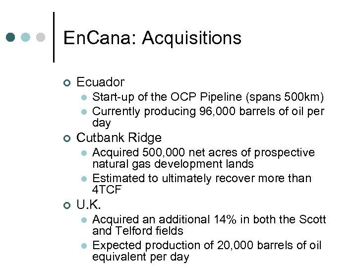 En. Cana: Acquisitions ¢ Ecuador l l ¢ Cutbank Ridge l l ¢ Start-up