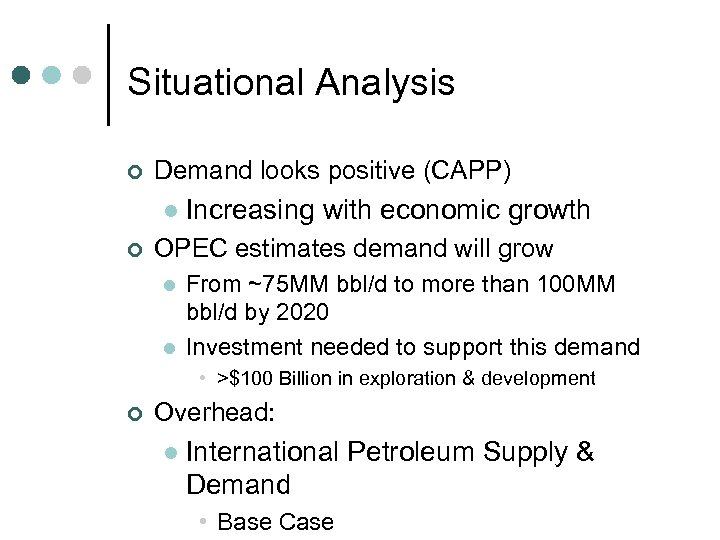Situational Analysis ¢ Demand looks positive (CAPP) l ¢ Increasing with economic growth OPEC
