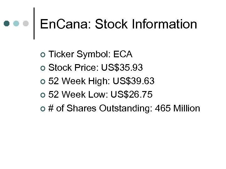 En. Cana: Stock Information Ticker Symbol: ECA ¢ Stock Price: US$35. 93 ¢ 52