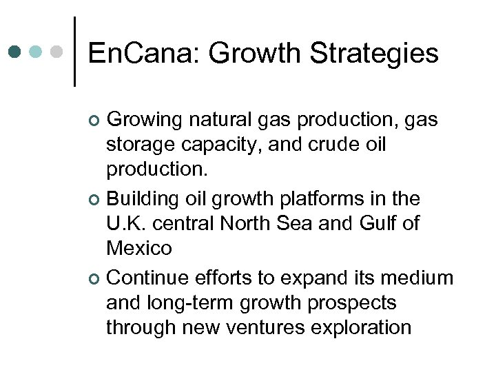 En. Cana: Growth Strategies Growing natural gas production, gas storage capacity, and crude oil