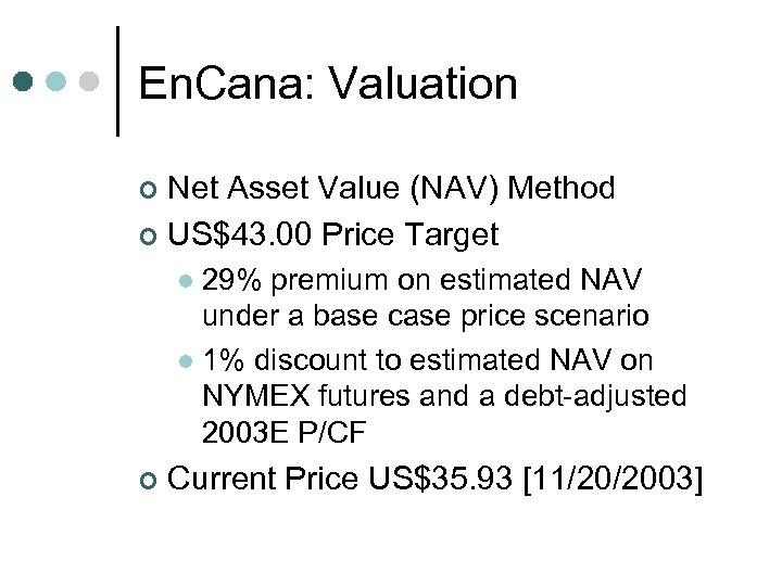 En. Cana: Valuation Net Asset Value (NAV) Method ¢ US$43. 00 Price Target ¢