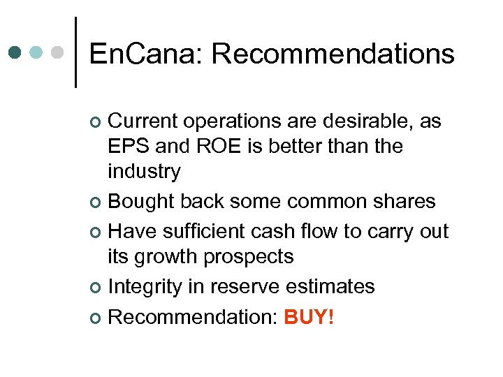 En. Cana: Recommendations Current operations are desirable, as EPS and ROE is better than