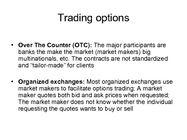 Trading options • Over The Counter (OTC): The major participants are banks the make