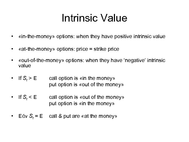 Intrinsic Value • «in-the-money» options: when they have positive intrinsic value • «at-the-money» options: