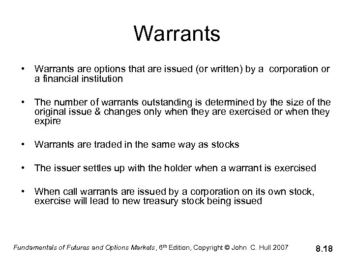 Warrants • Warrants are options that are issued (or written) by a corporation or