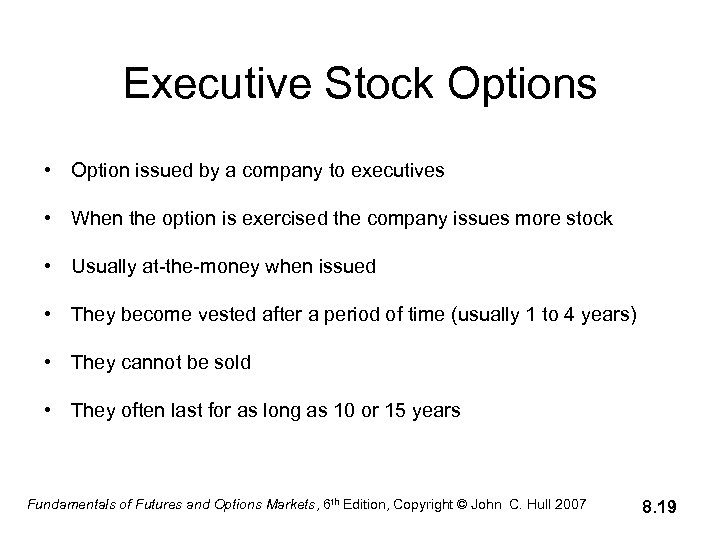 Executive Stock Options • Option issued by a company to executives • When the