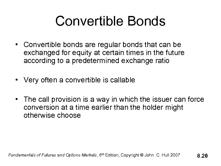 Convertible Bonds • Convertible bonds are regular bonds that can be exchanged for equity