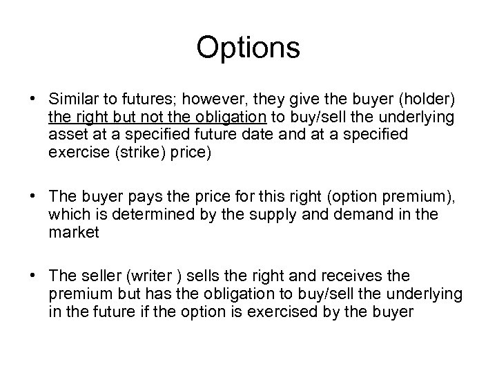 Options • Similar to futures; however, they give the buyer (holder) the right but