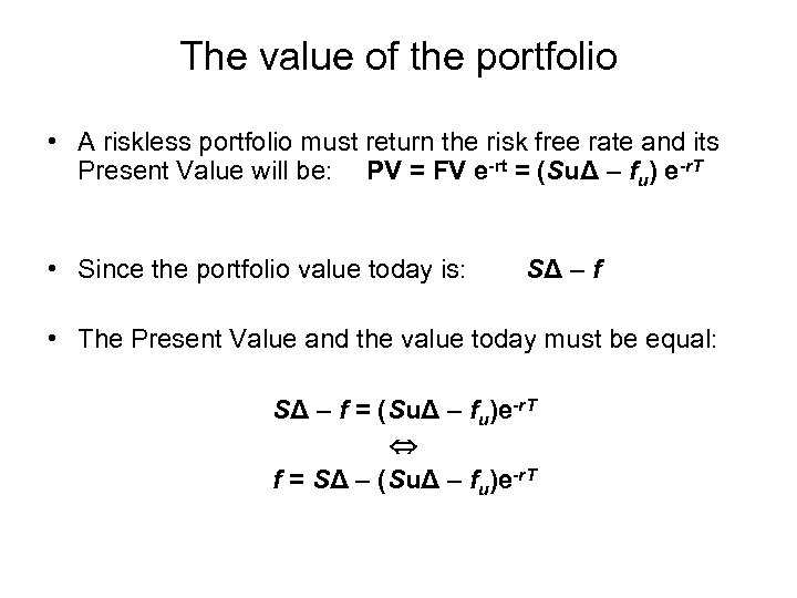 The value of the portfolio • A riskless portfolio must return the risk free