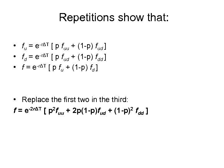 Repetitions show that: • fu = e-rΔT [ p fuu + (1 -p) fud
