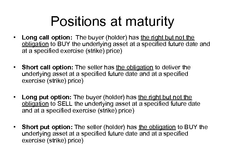 Positions at maturity • Long call option: The buyer (holder) has the right but