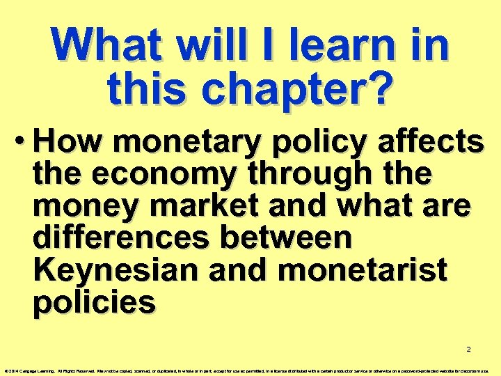 What will I learn in this chapter? • How monetary policy affects the economy