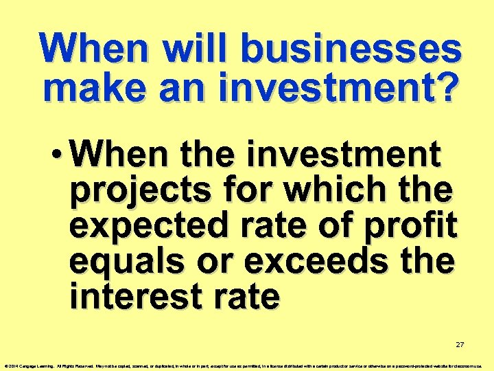When will businesses make an investment? • When the investment projects for which the