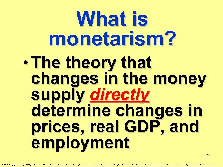 What is monetarism? • The theory that changes in the money supply directly determine