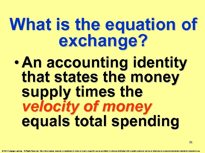What is the equation of exchange? • An accounting identity that states the money