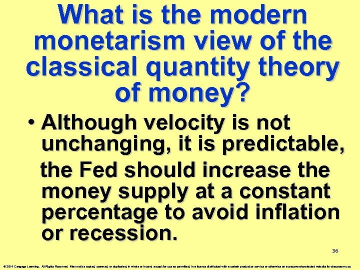 What is the modern monetarism view of the classical quantity theory of money? •