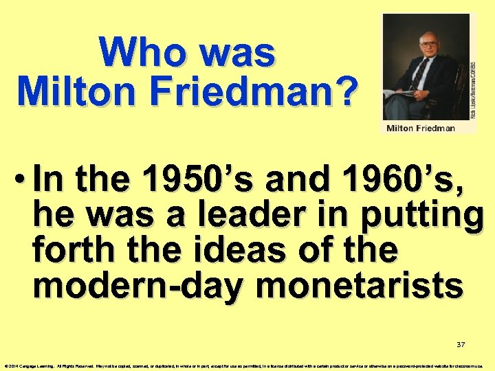 Who was Milton Friedman? • In the 1950's and 1960's, he was a leader