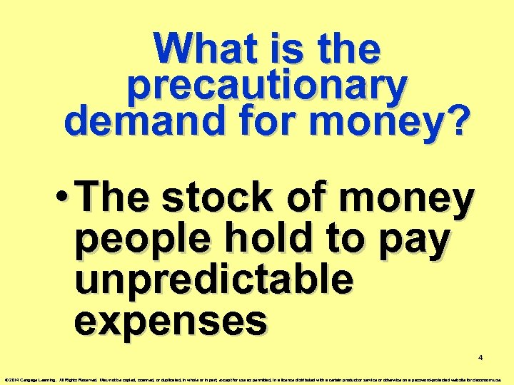 What is the precautionary demand for money? • The stock of money people hold