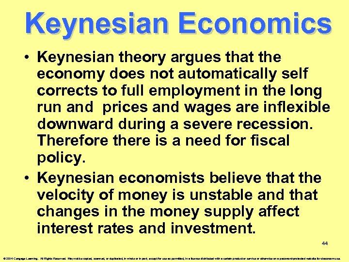 Keynesian Economics • Keynesian theory argues that the economy does not automatically self corrects