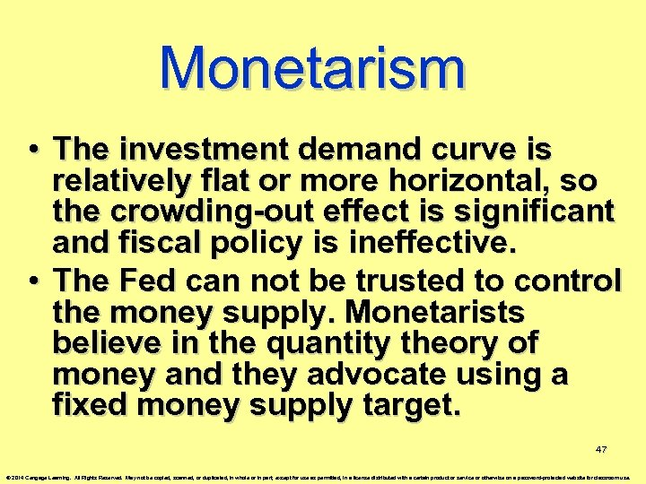 Monetarism • The investment demand curve is relatively flat or more horizontal, so the