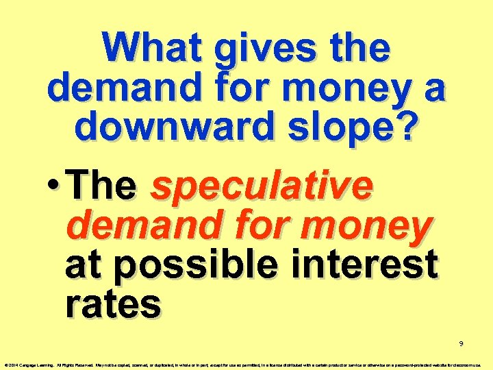 What gives the demand for money a downward slope? • The speculative demand for