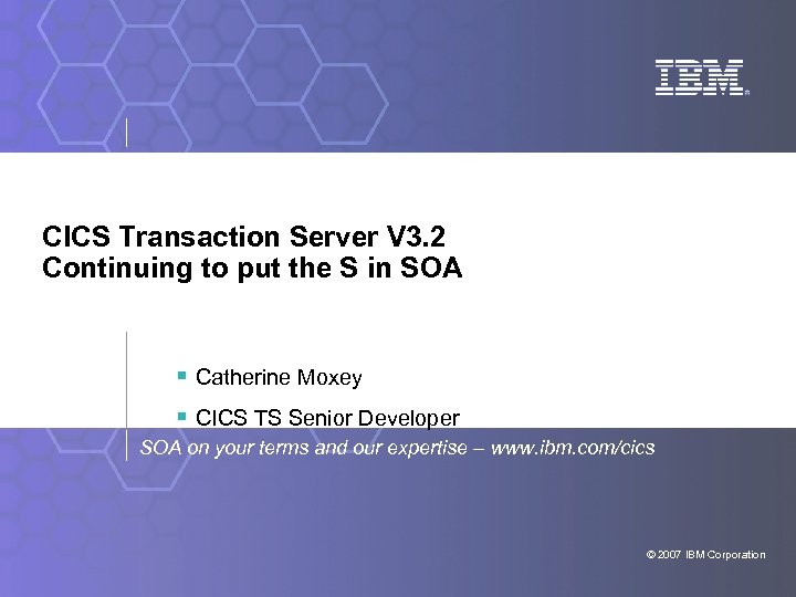CICS Transaction Server V 3. 2 Continuing to put the S in SOA §