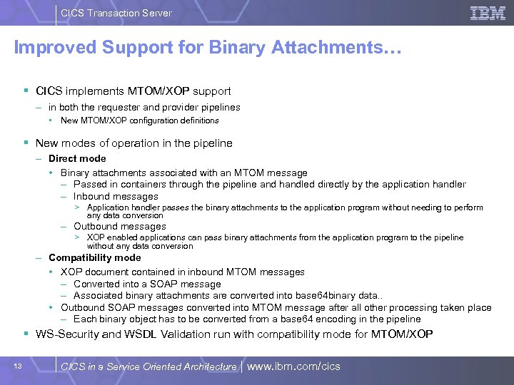 CICS Transaction Server Improved Support for Binary Attachments… § CICS implements MTOM/XOP support –