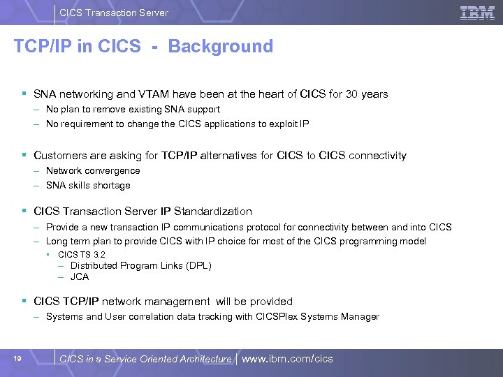 CICS Transaction Server TCP/IP in CICS - Background § SNA networking and VTAM have
