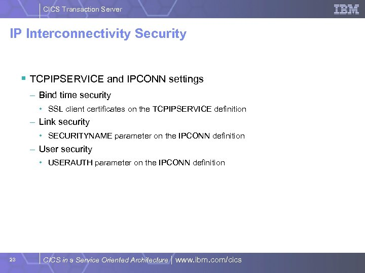 CICS Transaction Server IP Interconnectivity Security § TCPIPSERVICE and IPCONN settings – Bind time