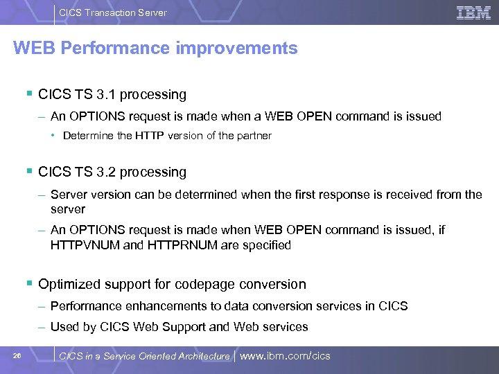 CICS Transaction Server WEB Performance improvements § CICS TS 3. 1 processing – An