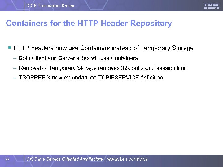 CICS Transaction Server Containers for the HTTP Header Repository § HTTP headers now use