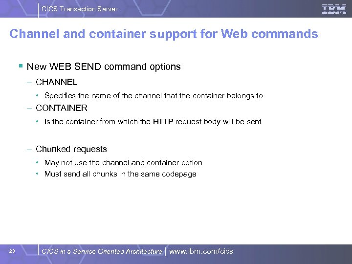 CICS Transaction Server Channel and container support for Web commands § New WEB SEND
