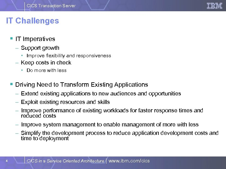 CICS Transaction Server IT Challenges § IT Imperatives – Support growth • Improve flexibility