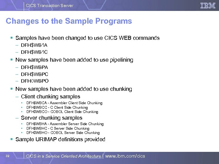 CICS Transaction Server Changes to the Sample Programs § Samples have been changed to