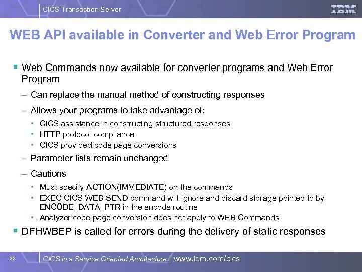 CICS Transaction Server WEB API available in Converter and Web Error Program § Web