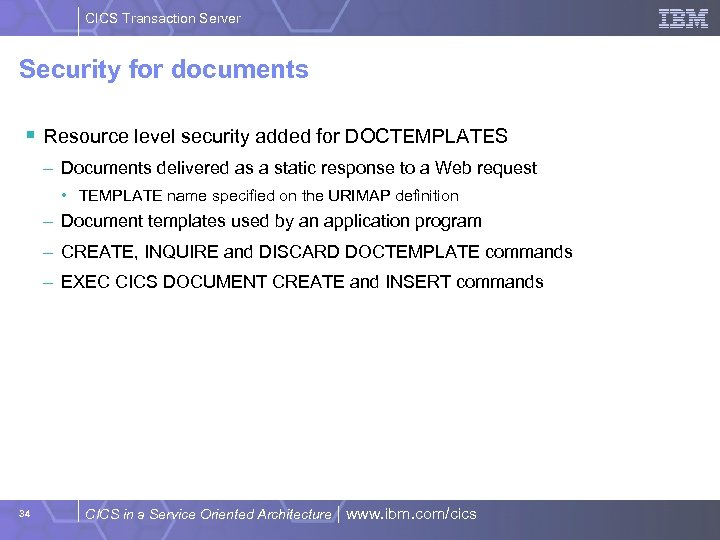 CICS Transaction Server Security for documents § Resource level security added for DOCTEMPLATES –