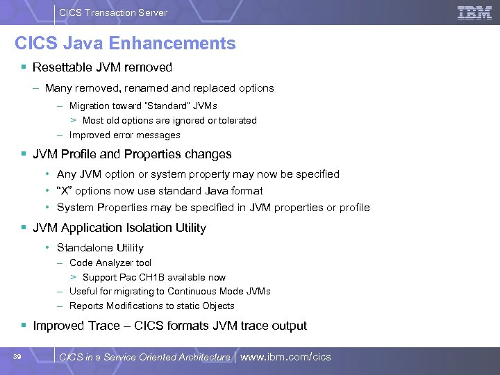 CICS Transaction Server CICS Java Enhancements § Resettable JVM removed – Many removed, renamed