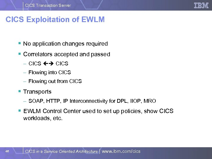 CICS Transaction Server CICS Exploitation of EWLM § No application changes required § Correlators